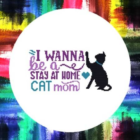 cross stitch pattern I Wanna Be A Stay At Home Cat Mom