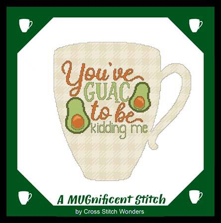 cross stitch pattern A MUGnificent YOU'VE GUAC TO BE KIDDING